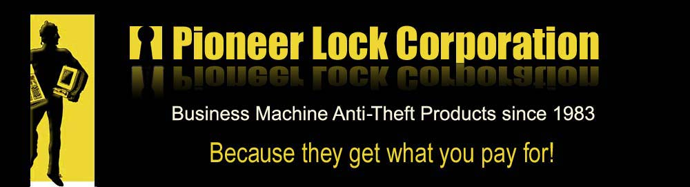 Pioneer Lock Corporation - Business Machine Anti-Theft Products since 1983