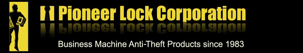 Pioneer Lock Corporation - Business Machine Anti Theft Products since 1983